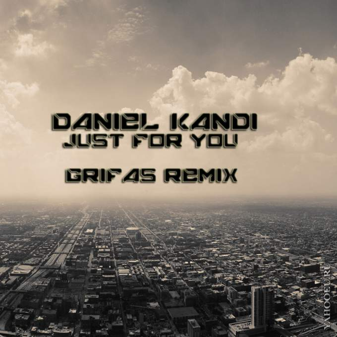 Daniel Kandi - Just For You (Grifas Remix)